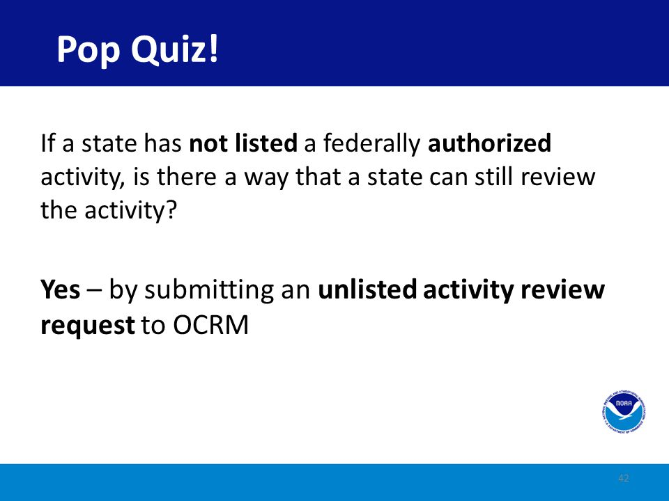 Pop Quiz! If a state has not listed a federally authorized activity, is there a way that a state can still review the activity