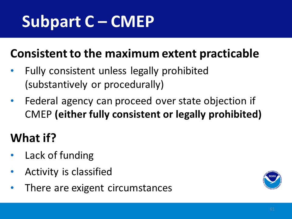 Subpart C – CMEP Consistent to the maximum extent practicable What if