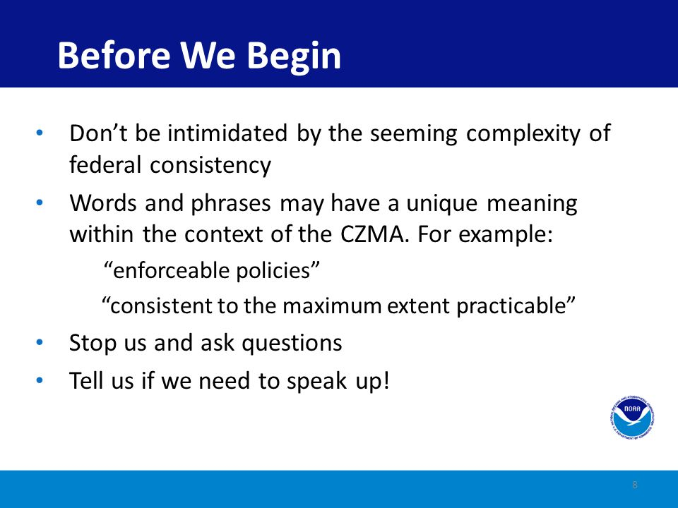 Before We Begin Don't be intimidated by the seeming complexity of federal consistency.