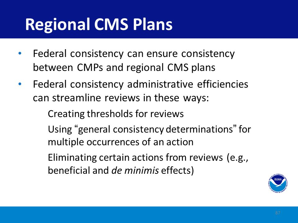 Regional CMS Plans Federal consistency can ensure consistency between CMPs and regional CMS plans.