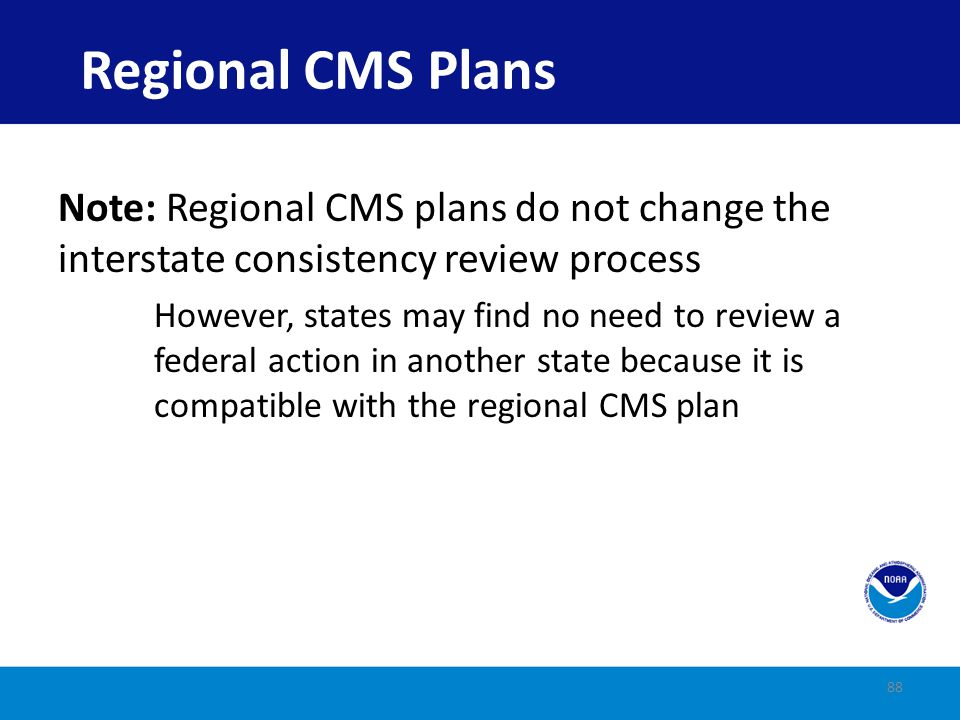 Regional CMS Plans Note: Regional CMS plans do not change the interstate consistency review process.
