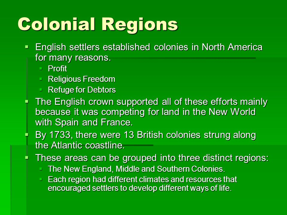 Colonial Regions English settlers established colonies in North America for many reasons. Profit. Religious Freedom.