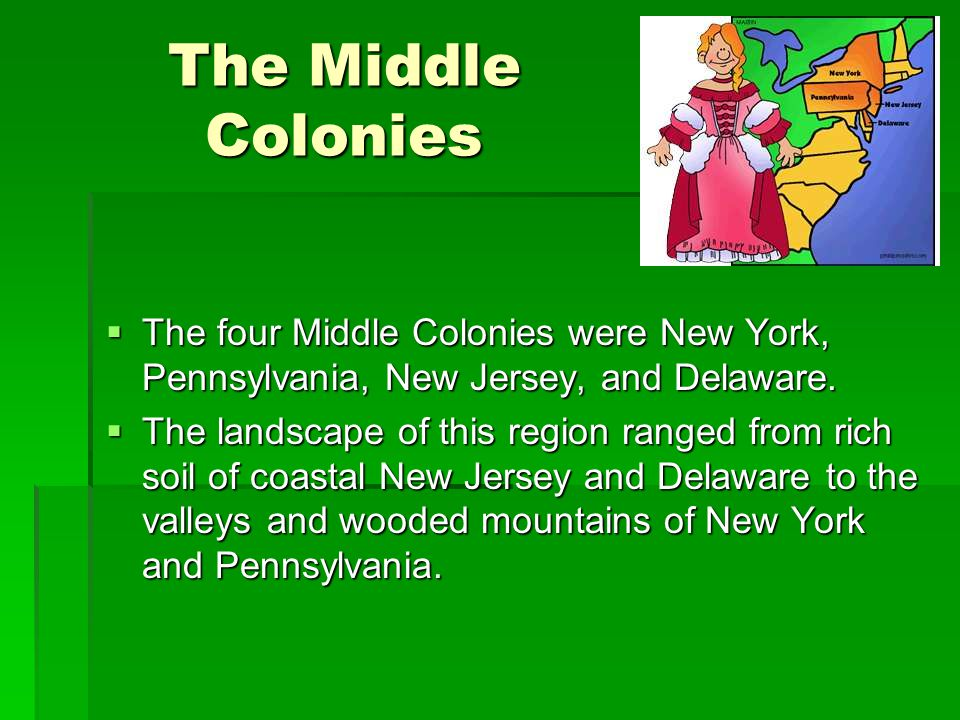 The Middle Colonies The four Middle Colonies were New York, Pennsylvania, New Jersey, and Delaware.