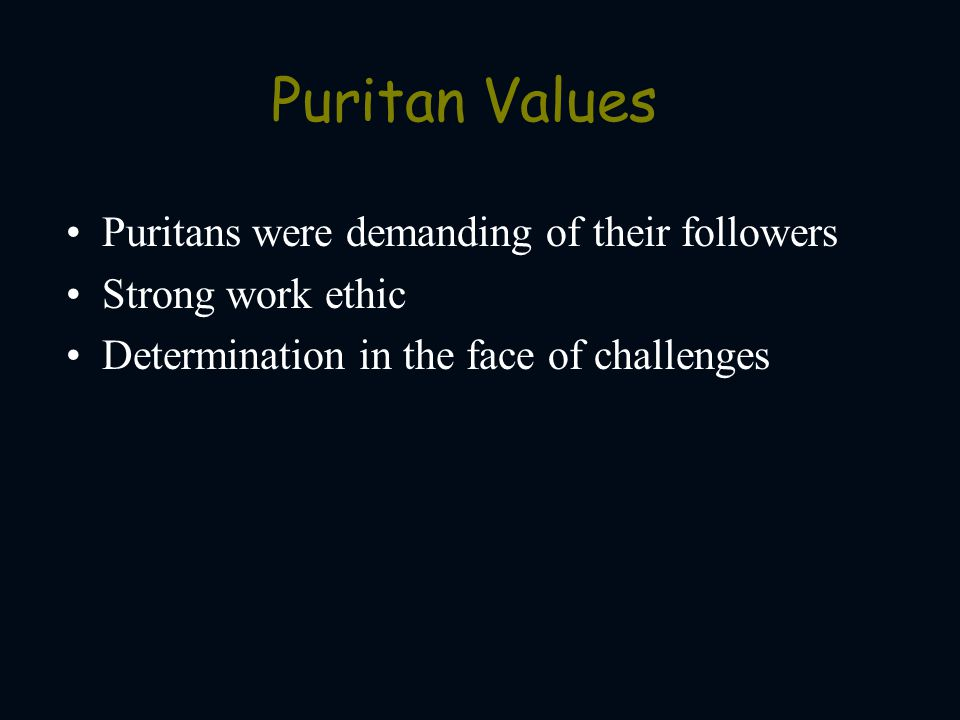 Puritan Values Puritans were demanding of their followers