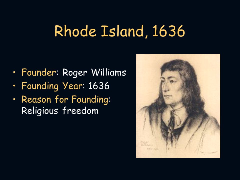Rhode Island, 1636 Founder: Roger Williams Founding Year: 1636