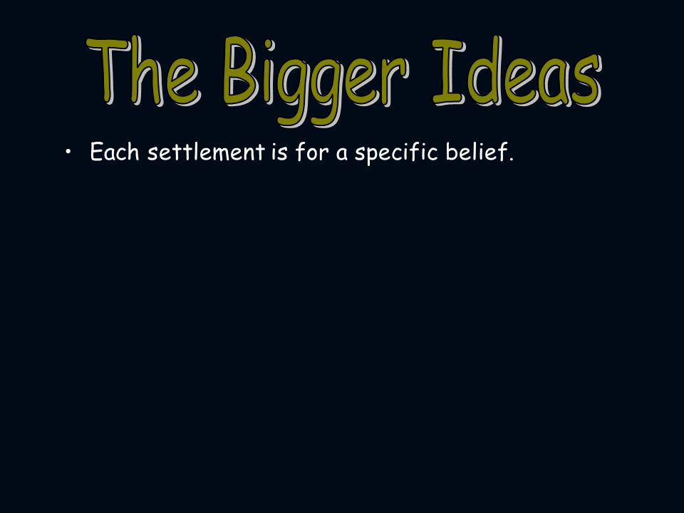 The Bigger Ideas Each settlement is for a specific belief.