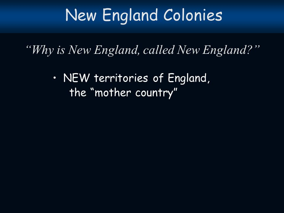 New England Colonies Why is New England, called New England