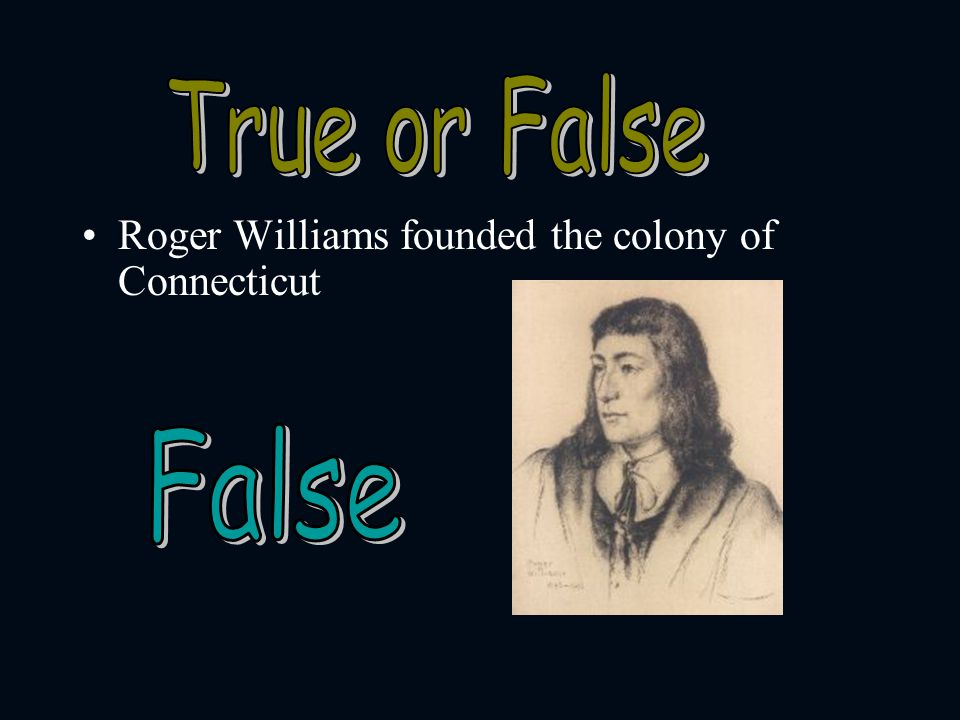 True or False Roger Williams founded the colony of Connecticut False