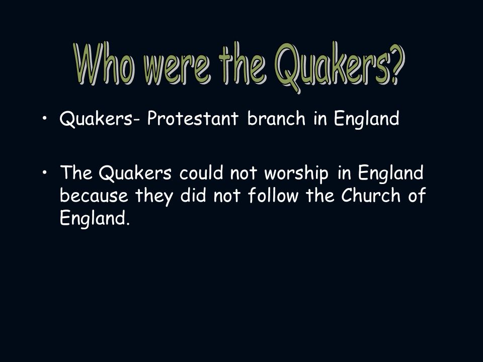 Who were the Quakers Quakers- Protestant branch in England
