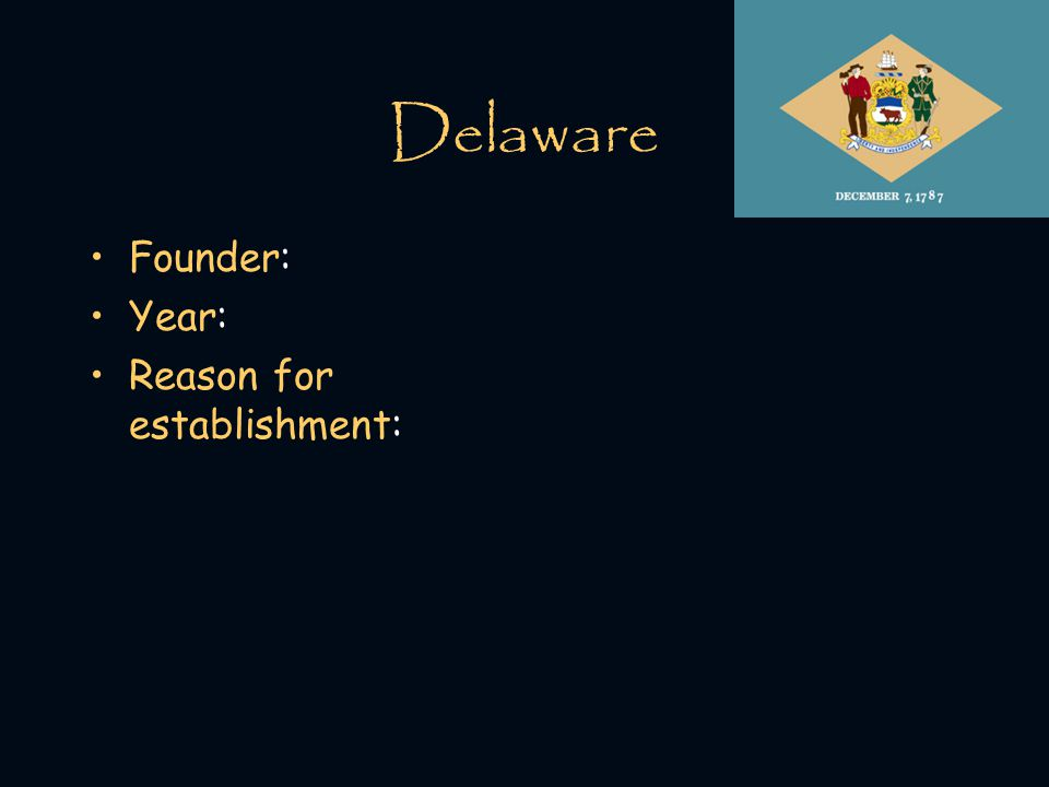Delaware Founder: Year: Reason for establishment: