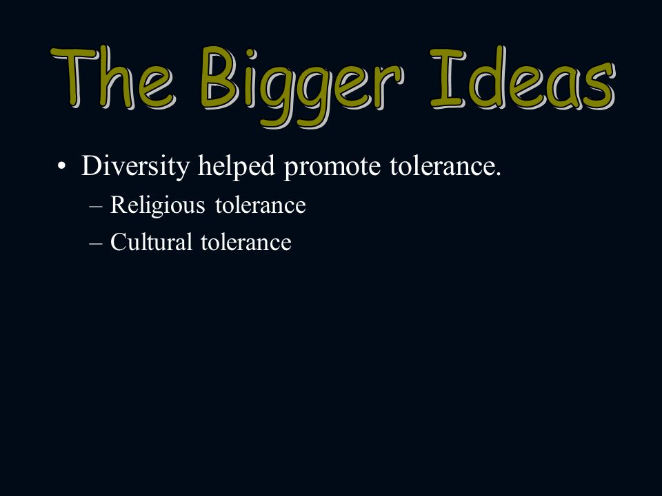 The Bigger Ideas Diversity helped promote tolerance.