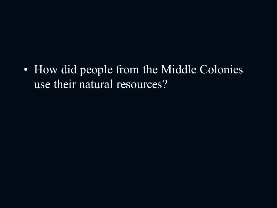 How did people from the Middle Colonies use their natural resources