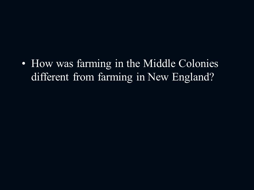 How was farming in the Middle Colonies different from farming in New England
