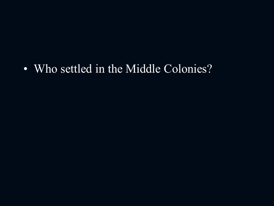 Who settled in the Middle Colonies