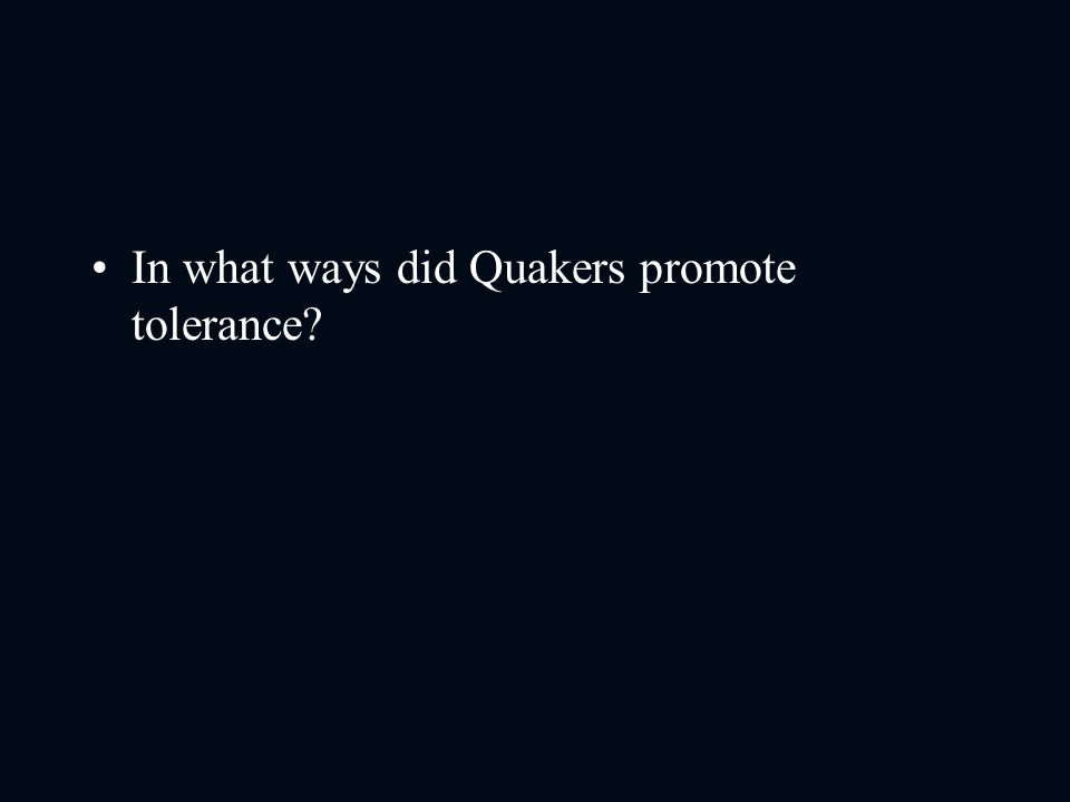 In what ways did Quakers promote tolerance