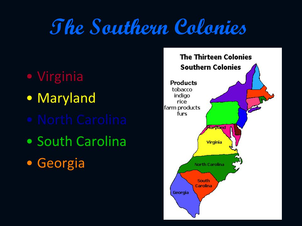 The Southern Colonies Virginia Maryland North Carolina South Carolina