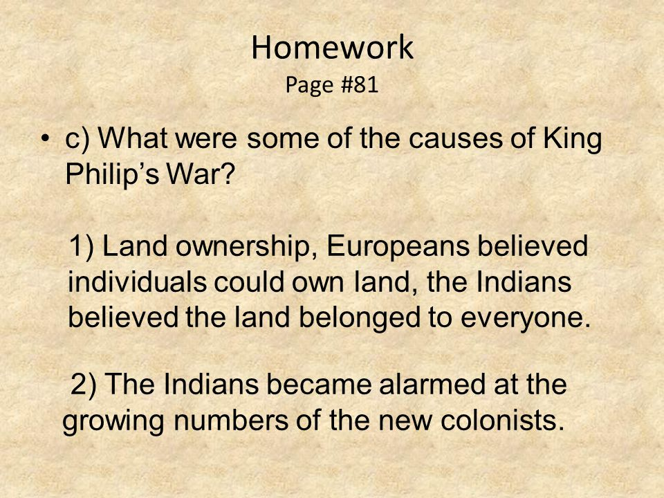 Homework Page #81 c) What were some of the causes of King Philip's War