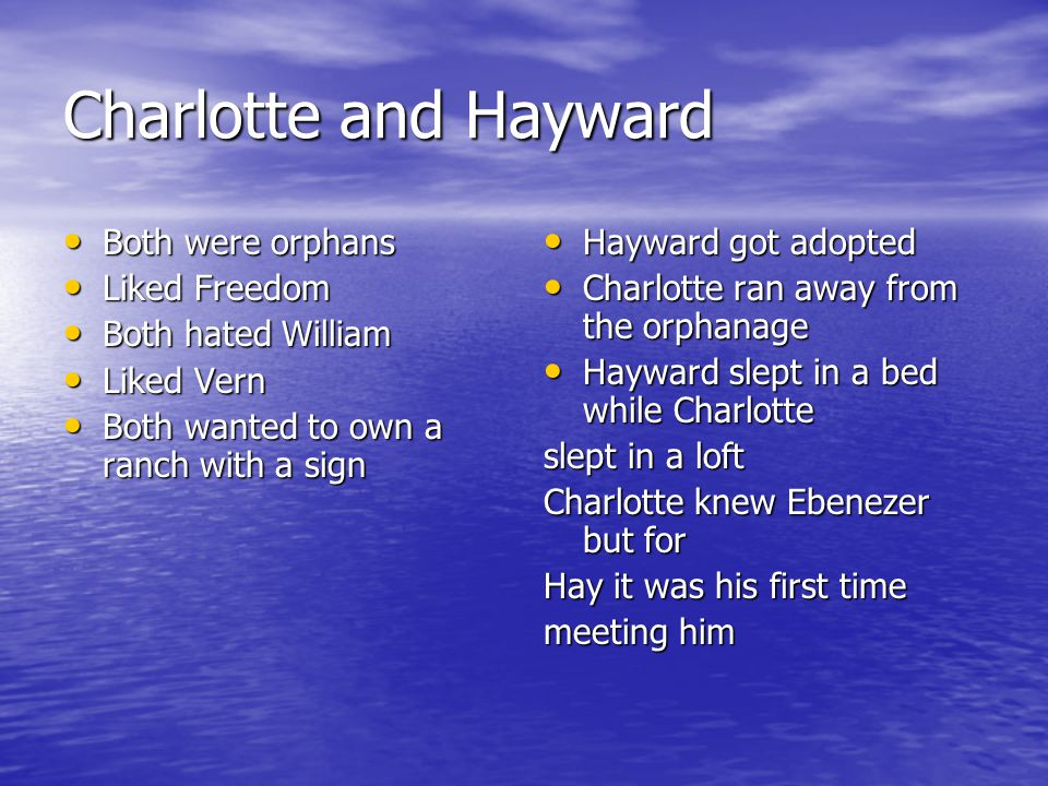 Charlotte and Hayward Both were orphans Liked Freedom