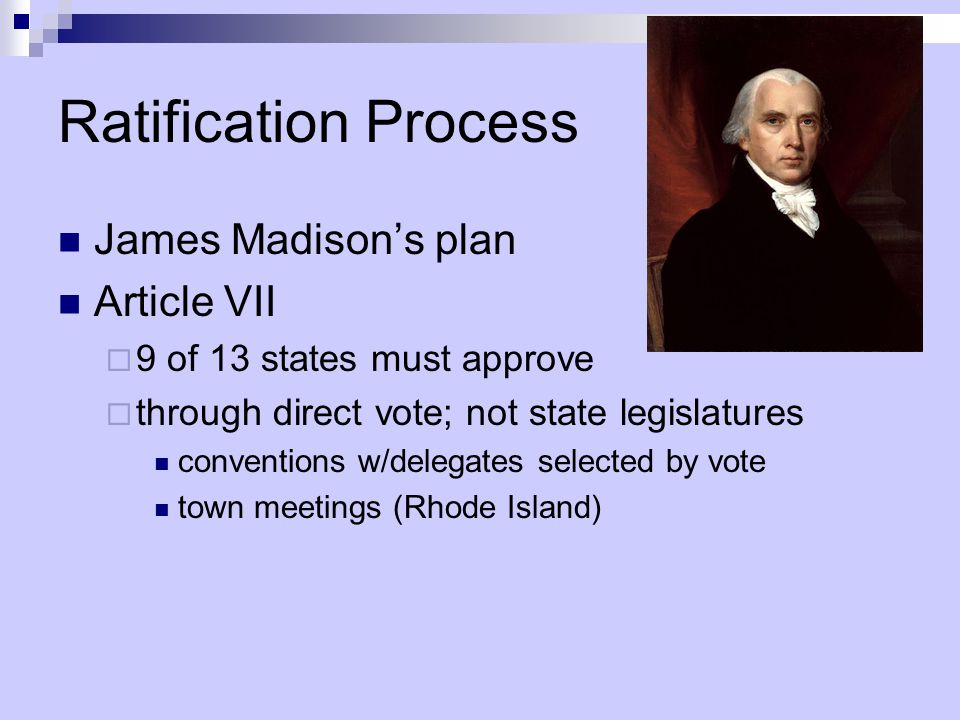 Ratification Process James Madison's plan Article VII