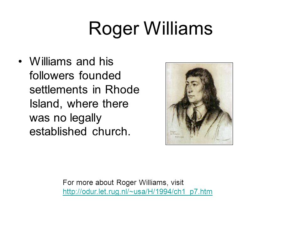 Roger Williams Williams and his followers founded settlements in Rhode Island, where there was no legally established church.