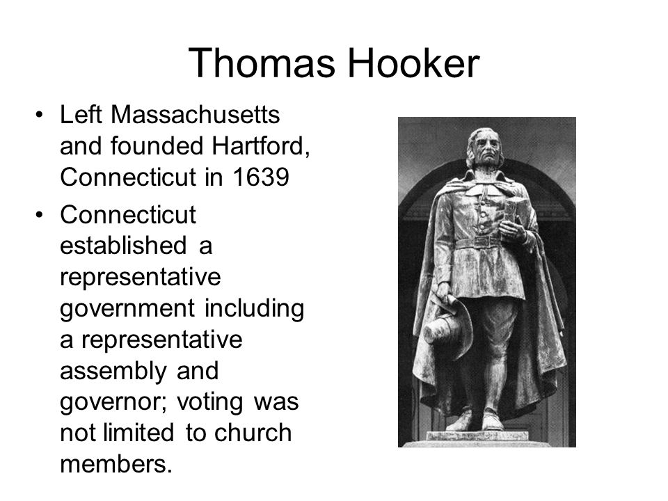 Thomas Hooker Left Massachusetts and founded Hartford, Connecticut in 1639.