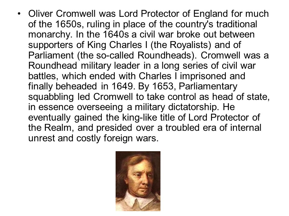 Oliver Cromwell was Lord Protector of England for much of the 1650s, ruling in place of the country s traditional monarchy.