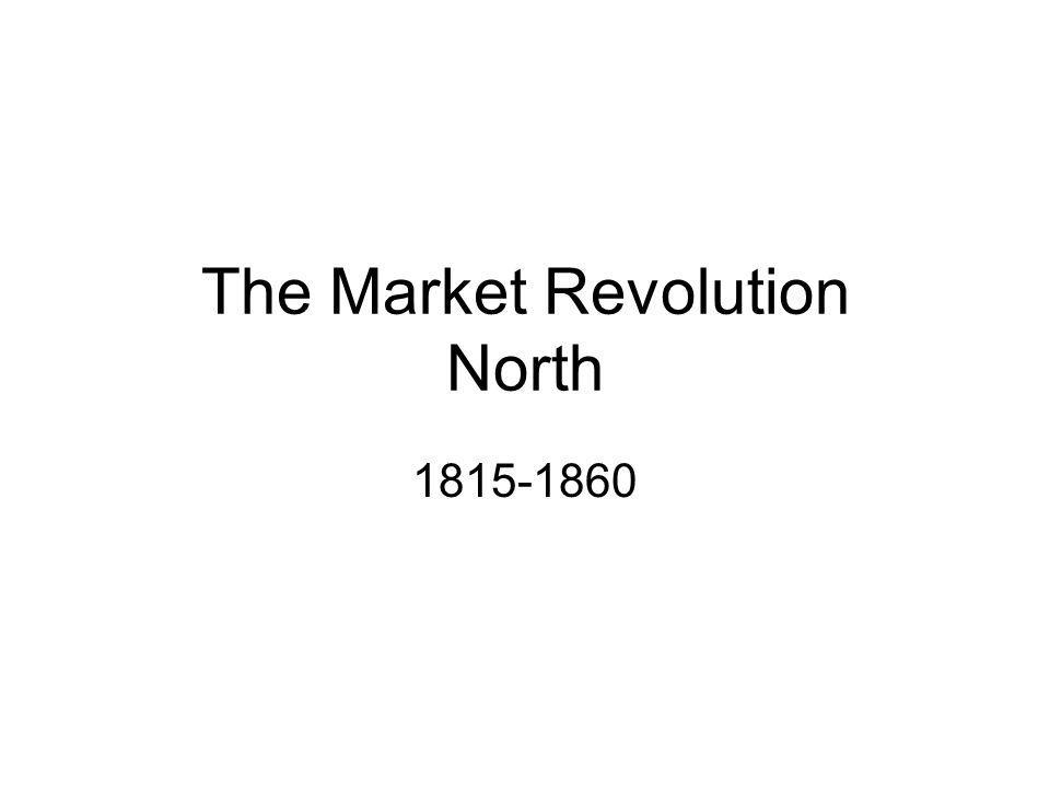 The Market Revolution North