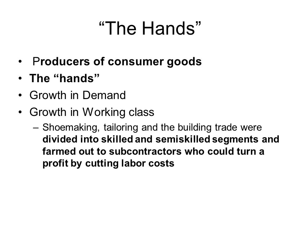 The Hands Producers of consumer goods The hands Growth in Demand