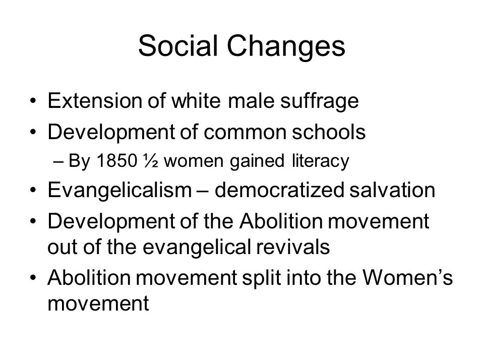 Social Changes Extension of white male suffrage