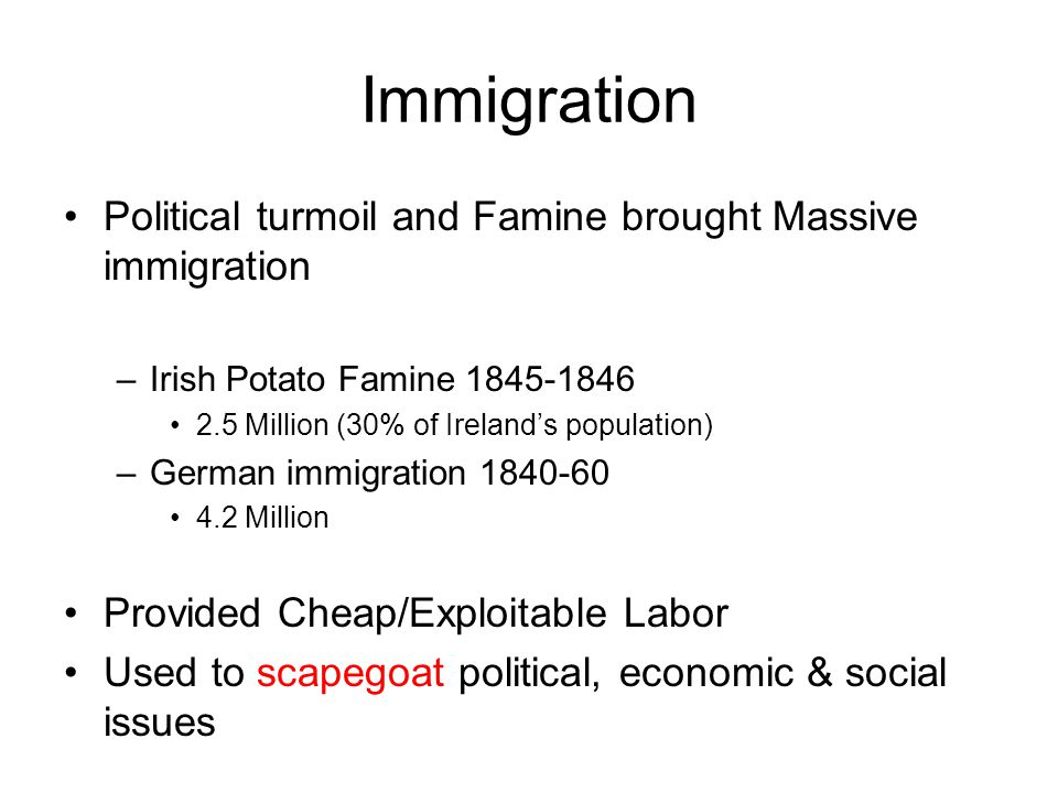 Immigration Political turmoil and Famine brought Massive immigration