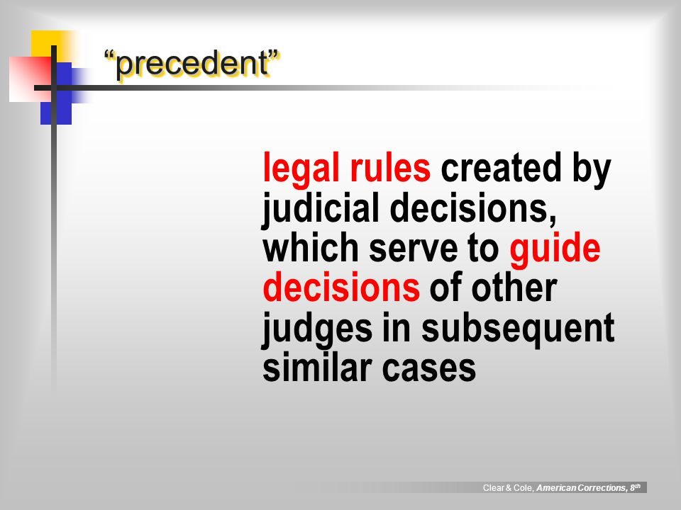 precedent legal rules created by judicial decisions, which serve to guide decisions of other judges in subsequent similar cases.
