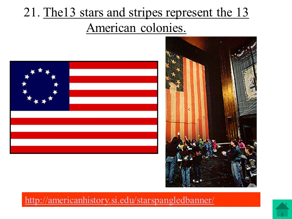 21. The13 stars and stripes represent the 13 American colonies.