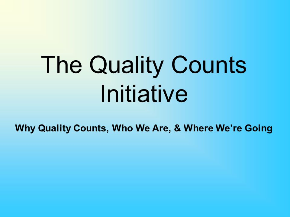 The Quality Counts Initiative