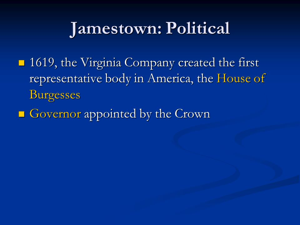 Jamestown: Political 1619, the Virginia Company created the first representative body in America, the House of Burgesses.