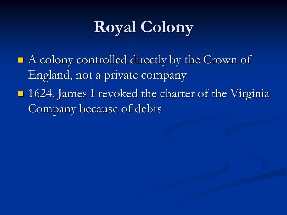 Royal Colony A colony controlled directly by the Crown of England, not a private company.