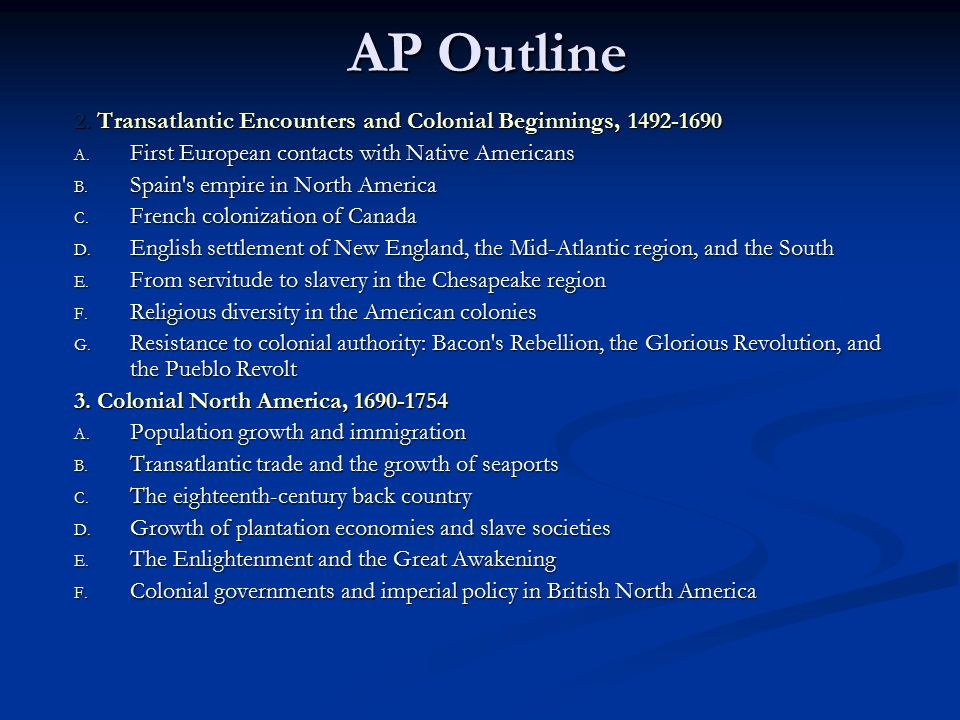 AP Outline 2. Transatlantic Encounters and Colonial Beginnings, 1492-1690. First European contacts with Native Americans.