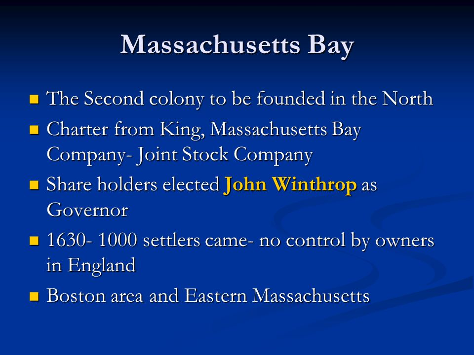 Massachusetts Bay The Second colony to be founded in the North