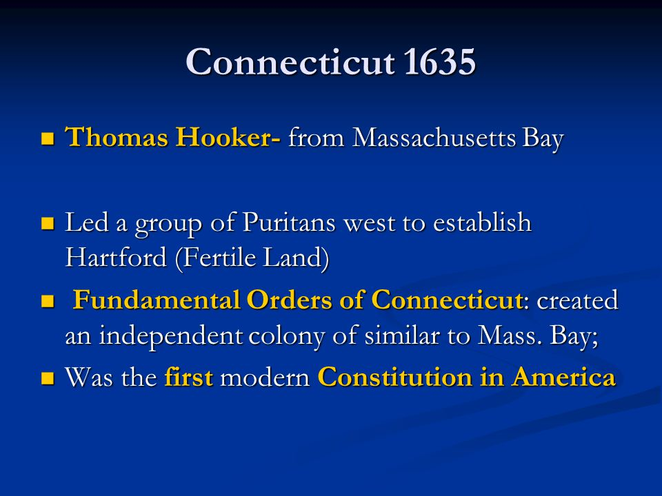 Connecticut 1635 Thomas Hooker- from Massachusetts Bay