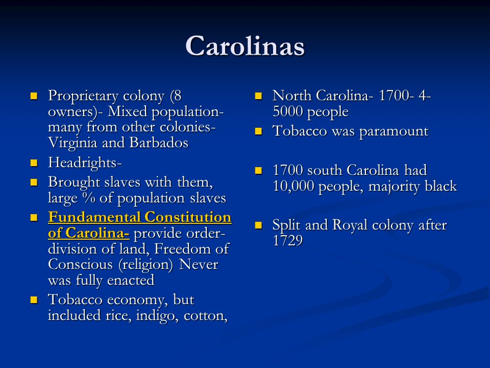 Carolinas Proprietary colony (8 owners)- Mixed population- many from other colonies- Virginia and Barbados.
