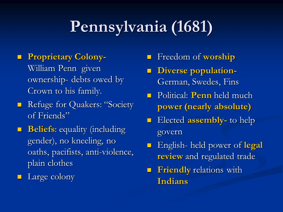 Pennsylvania (1681) Proprietary Colony- William Penn given ownership- debts owed by Crown to his family.