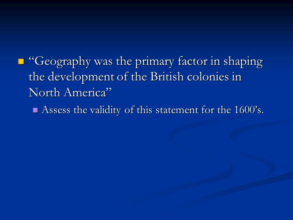 Geography was the primary factor in shaping the development of the British colonies in North America