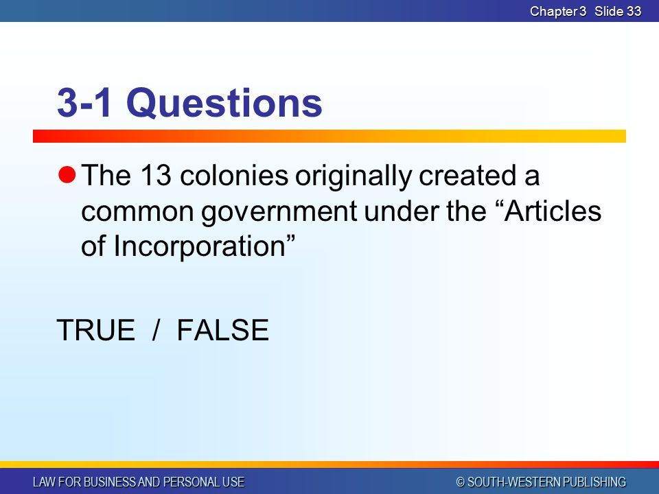 Chapter 3 3-1 Questions. The 13 colonies originally created a common government under the Articles of Incorporation