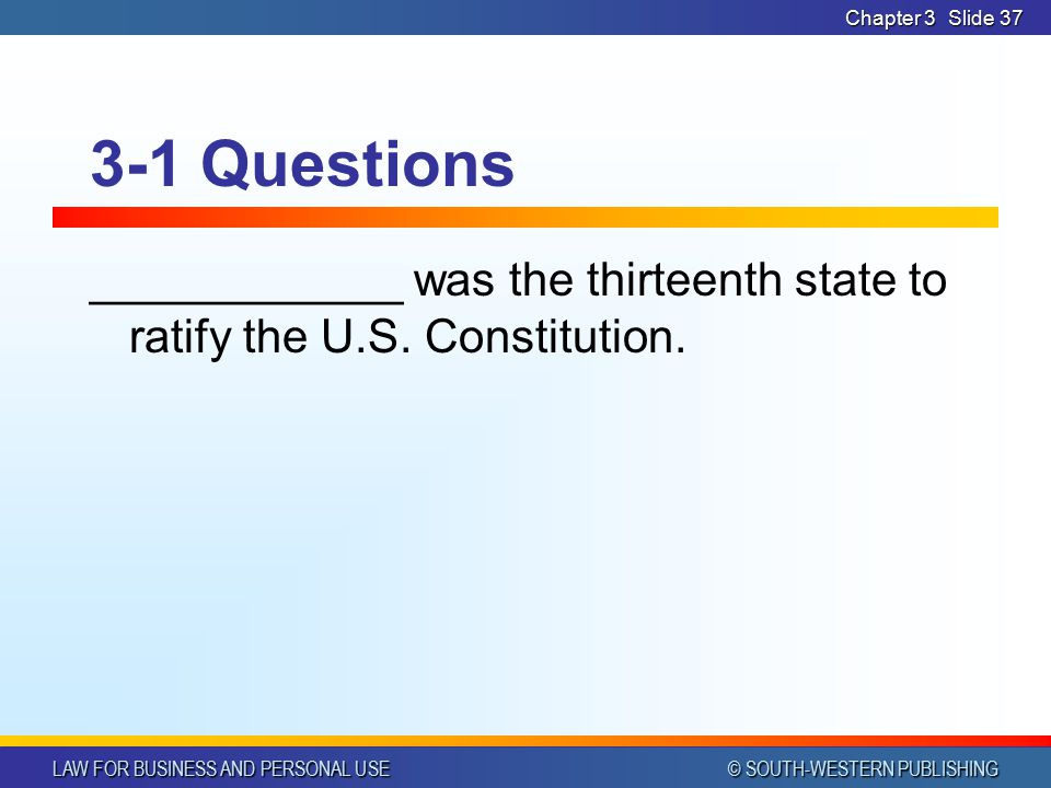 Chapter 3 3-1 Questions ____________ was the thirteenth state to ratify the U.S. Constitution.
