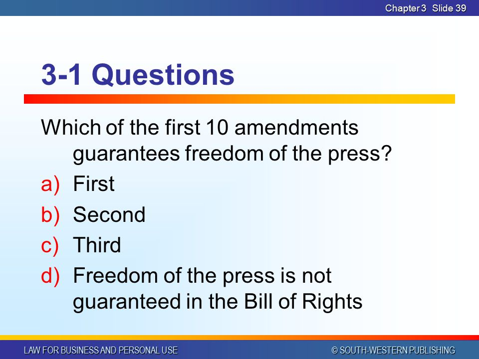 Chapter 3 3-1 Questions. Which of the first 10 amendments guarantees freedom of the press First.