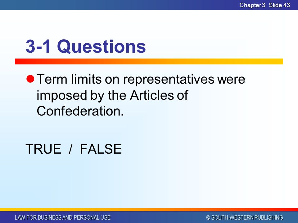 Chapter 3 3-1 Questions. Term limits on representatives were imposed by the Articles of Confederation.