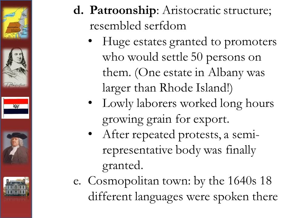Patroonship: Aristocratic structure; resembled serfdom