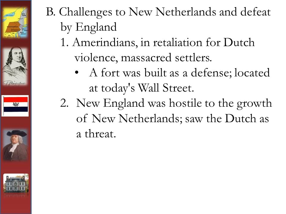 B. Challenges to New Netherlands and defeat by England