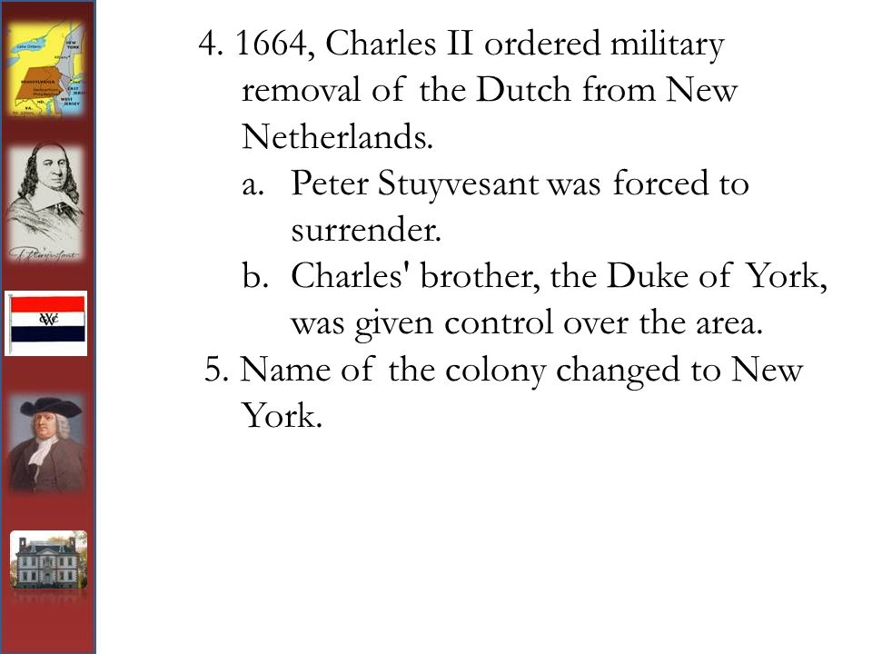 4. 1664, Charles II ordered military removal of the Dutch from New Netherlands.