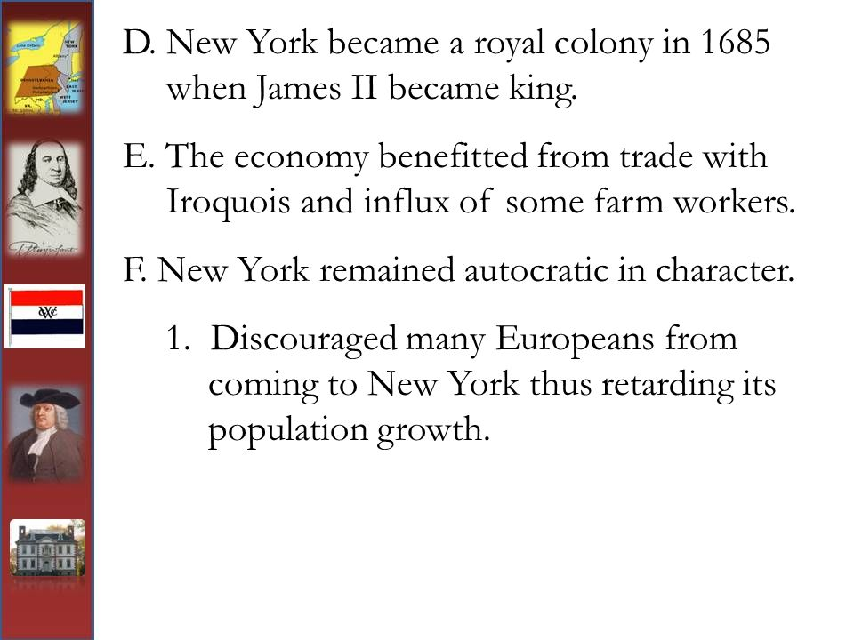 D. New York became a royal colony in 1685 when James II became king.