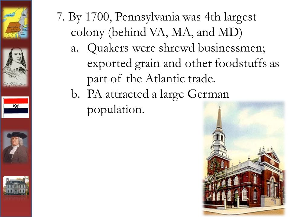 7. By 1700, Pennsylvania was 4th largest colony (behind VA, MA, and MD)